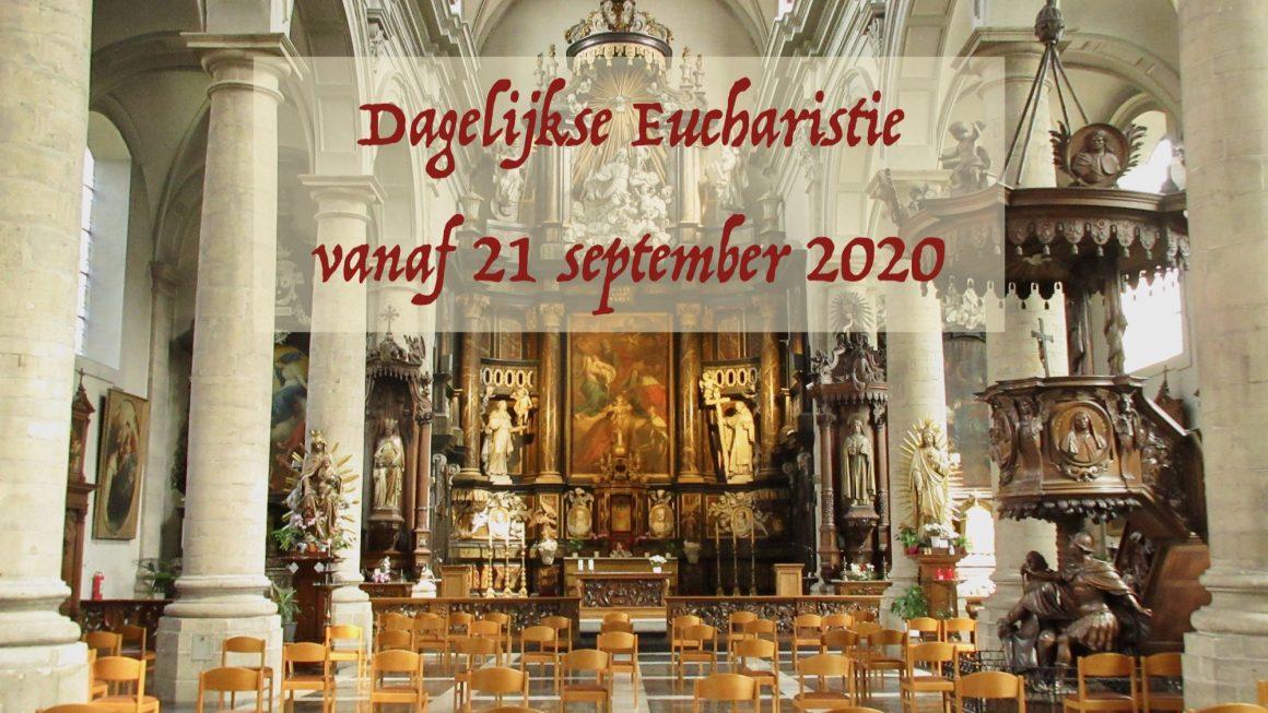 Wij verwelkomen u opnieuw voor de dagelijkse Eucharistie vanaf maandag 21 september 2020 !